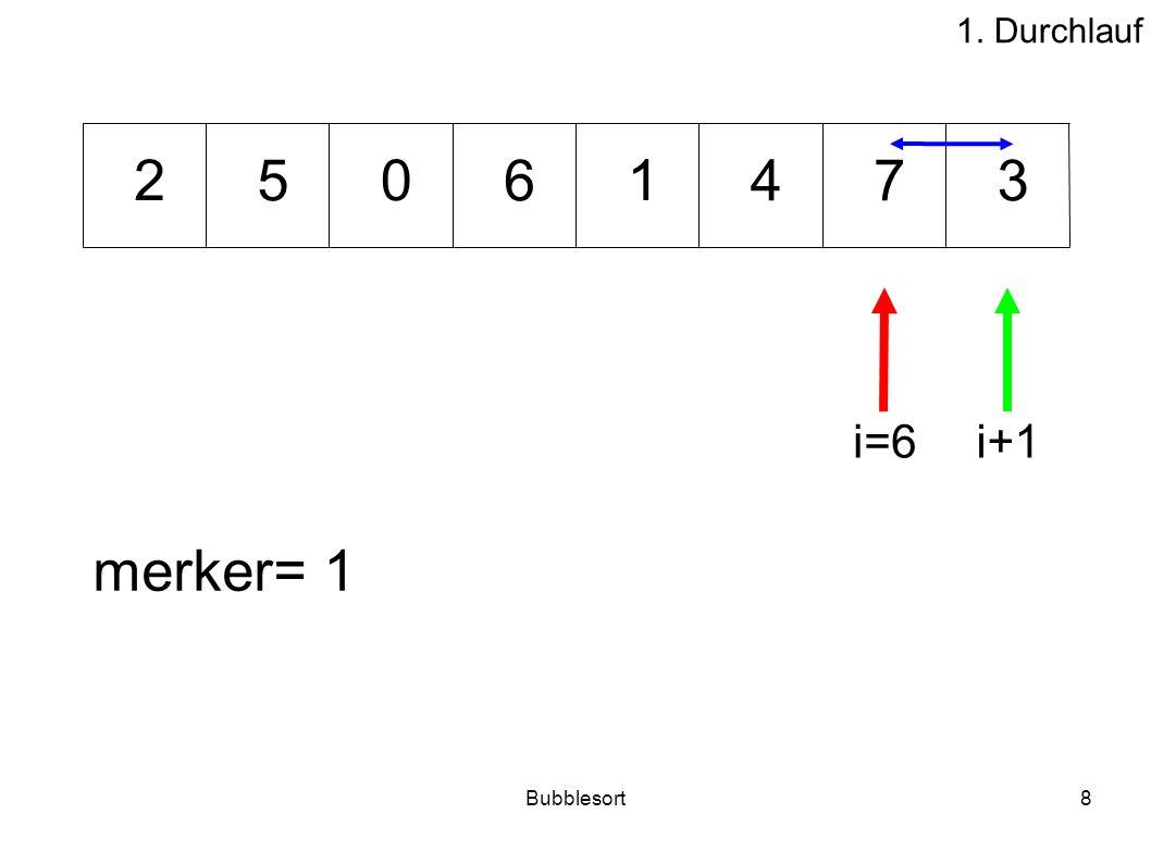 Bubblesort8 46537 012 merker= 1 i=6i+1 1. Durchlauf