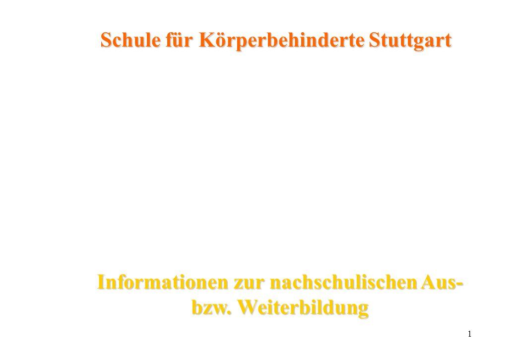 1 Informationen zur nachschulischen Aus- bzw. Weiterbildung Schule für Körperbehinderte Stuttgart