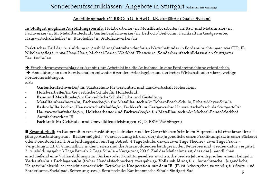 9 Sonderberufsschulklassen: Angebote in Stuttgart (Adressen im Anhang) Ausbildung nach §64 BBiG/ §42 b HwO - i.R. dreijährig (Duales System) In Stuttg
