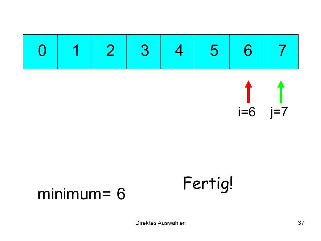 Direktes Auswählen37 351 7 624 0 minimum= 6 i=6 j=7 Fertig!
