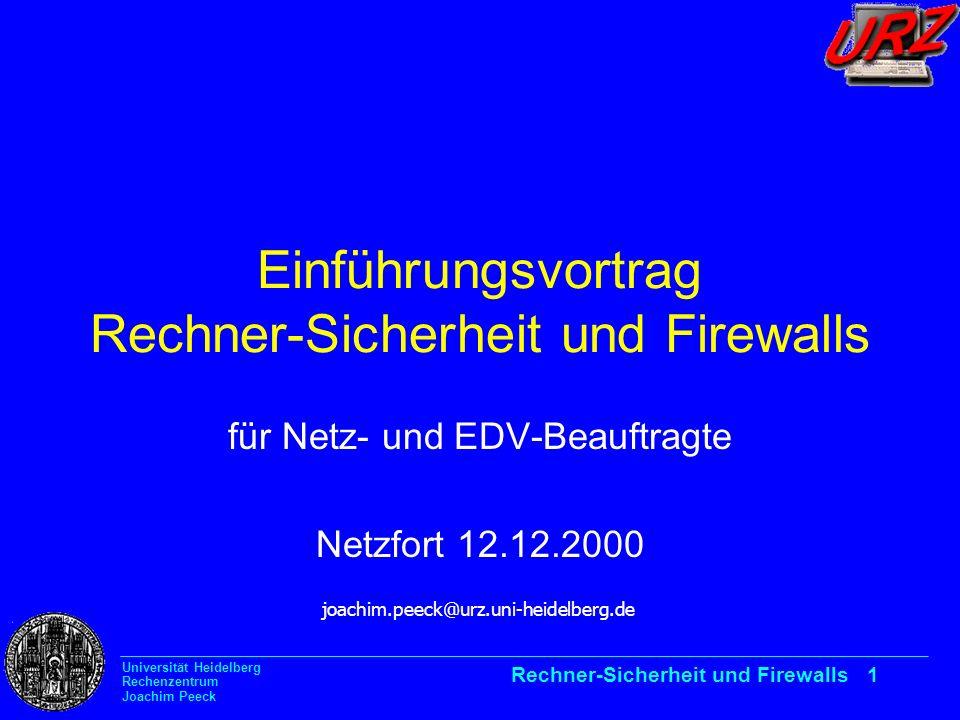 Universität Heidelberg Rechenzentrum Joachim Peeck Rechner-Sicherheit und Firewalls 1 Einführungsvortrag Rechner-Sicherheit und Firewalls für Netz- un