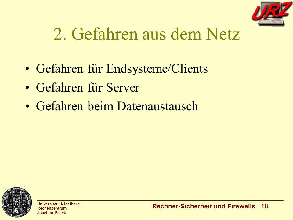 Universität Heidelberg Rechenzentrum Joachim Peeck Rechner-Sicherheit und Firewalls 18 2. Gefahren aus dem Netz Gefahren für Endsysteme/Clients Gefahr