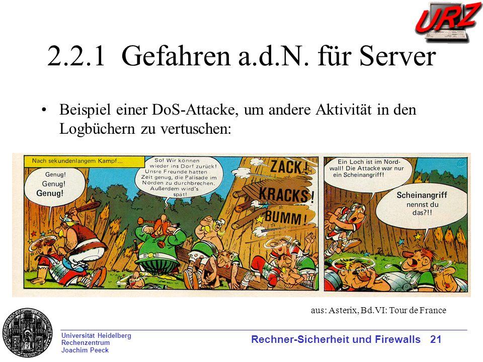 Universität Heidelberg Rechenzentrum Joachim Peeck Rechner-Sicherheit und Firewalls 21 2.2.1 Gefahren a.d.N. für Server Beispiel einer DoS-Attacke, um