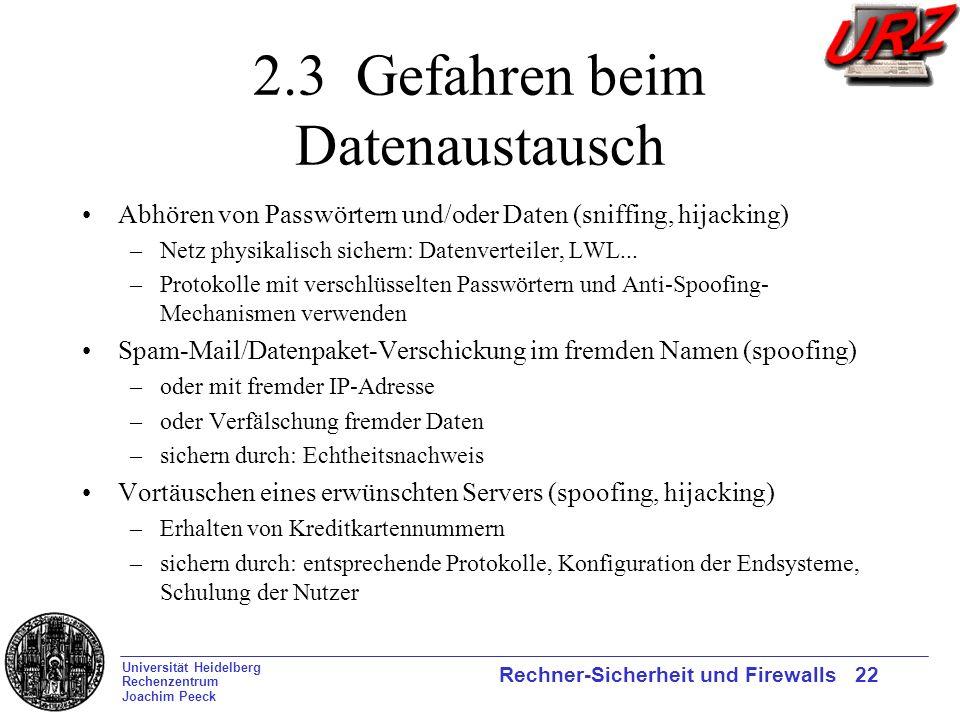 Universität Heidelberg Rechenzentrum Joachim Peeck Rechner-Sicherheit und Firewalls 22 2.3 Gefahren beim Datenaustausch Abhören von Passwörtern und/od