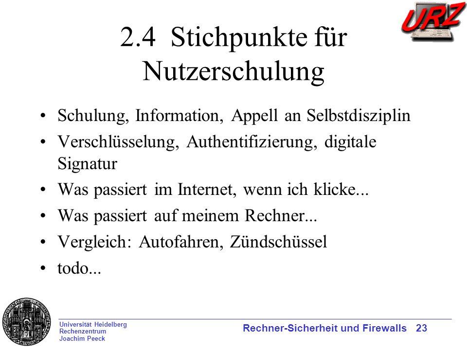 Universität Heidelberg Rechenzentrum Joachim Peeck Rechner-Sicherheit und Firewalls 23 2.4 Stichpunkte für Nutzerschulung Schulung, Information, Appel