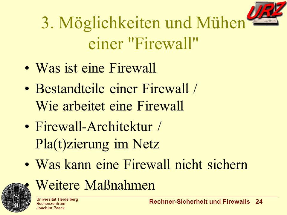 Universität Heidelberg Rechenzentrum Joachim Peeck Rechner-Sicherheit und Firewalls 24 3. Möglichkeiten und Mühen einer