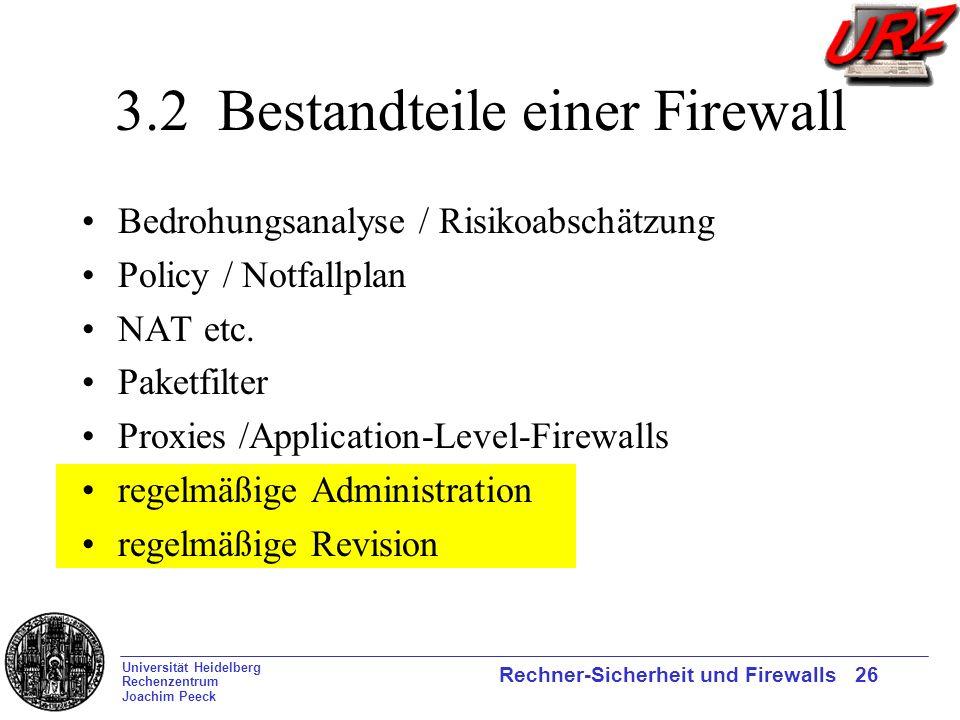 Universität Heidelberg Rechenzentrum Joachim Peeck Rechner-Sicherheit und Firewalls 26 3.2 Bestandteile einer Firewall Bedrohungsanalyse / Risikoabsch