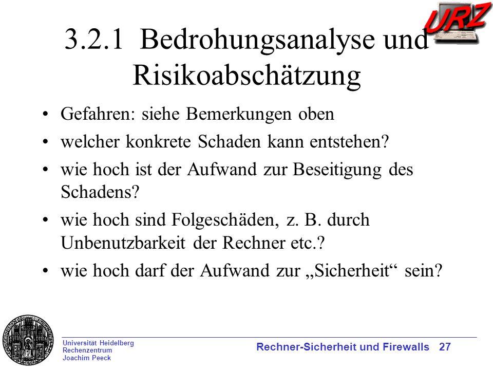 Universität Heidelberg Rechenzentrum Joachim Peeck Rechner-Sicherheit und Firewalls 27 3.2.1 Bedrohungsanalyse und Risikoabschätzung Gefahren: siehe B