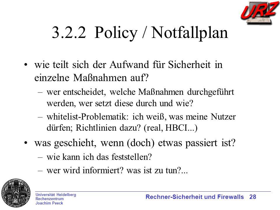 Universität Heidelberg Rechenzentrum Joachim Peeck Rechner-Sicherheit und Firewalls 28 3.2.2 Policy / Notfallplan wie teilt sich der Aufwand für Siche