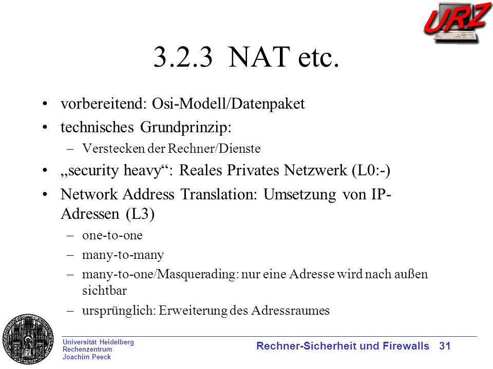 Universität Heidelberg Rechenzentrum Joachim Peeck Rechner-Sicherheit und Firewalls 31 3.2.3 NAT etc. vorbereitend: Osi-Modell/Datenpaket technisches