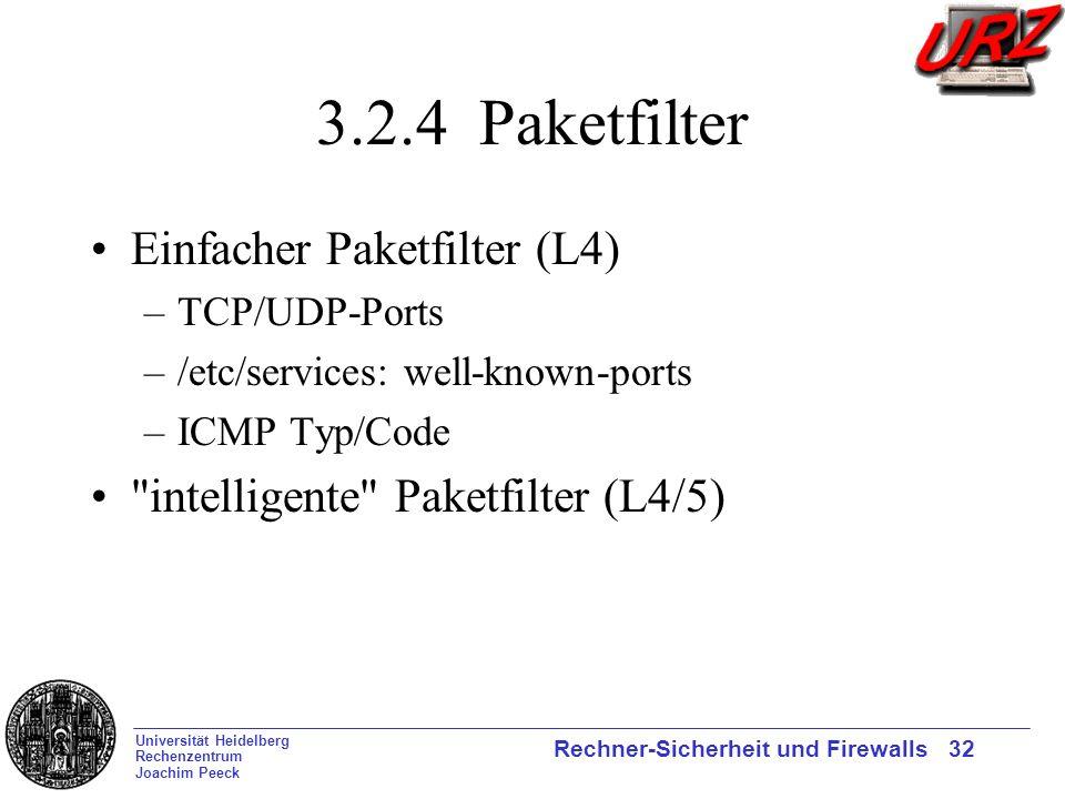 Universität Heidelberg Rechenzentrum Joachim Peeck Rechner-Sicherheit und Firewalls 32 3.2.4 Paketfilter Einfacher Paketfilter (L4) –TCP/UDP-Ports –/e