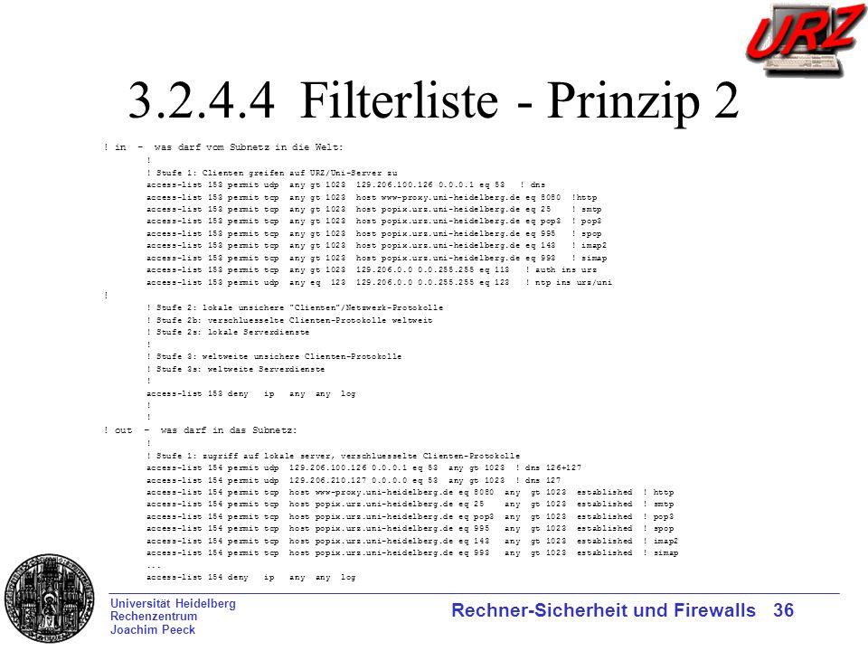 Universität Heidelberg Rechenzentrum Joachim Peeck Rechner-Sicherheit und Firewalls 36 3.2.4.4 Filterliste - Prinzip 2 ! in - was darf vom Subnetz in