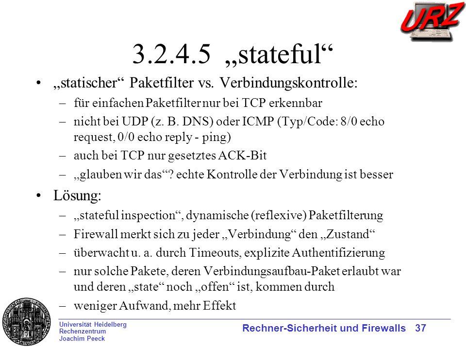 Universität Heidelberg Rechenzentrum Joachim Peeck Rechner-Sicherheit und Firewalls 37 3.2.4.5 stateful statischer Paketfilter vs. Verbindungskontroll