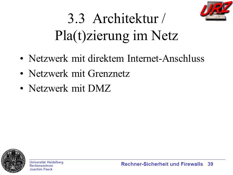 Universität Heidelberg Rechenzentrum Joachim Peeck Rechner-Sicherheit und Firewalls 39 3.3 Architektur / Pla(t)zierung im Netz Netzwerk mit direktem I