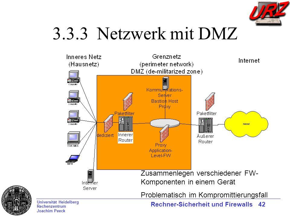 Universität Heidelberg Rechenzentrum Joachim Peeck Rechner-Sicherheit und Firewalls 42 3.3.3 Netzwerk mit DMZ Zusammenlegen verschiedener FW- Komponen