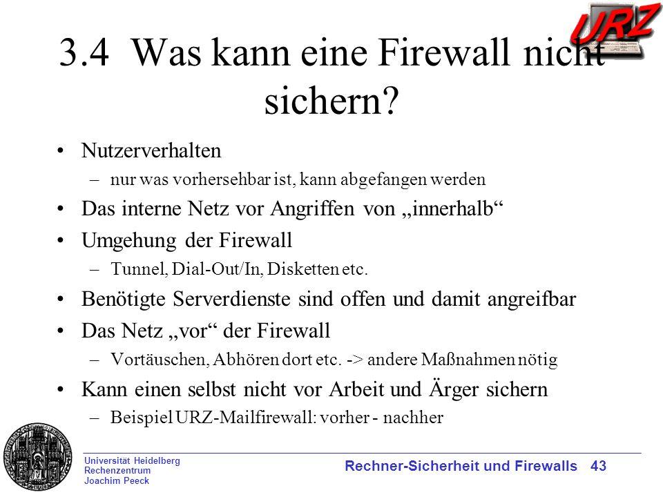 Universität Heidelberg Rechenzentrum Joachim Peeck Rechner-Sicherheit und Firewalls 43 3.4 Was kann eine Firewall nicht sichern? Nutzerverhalten –nur