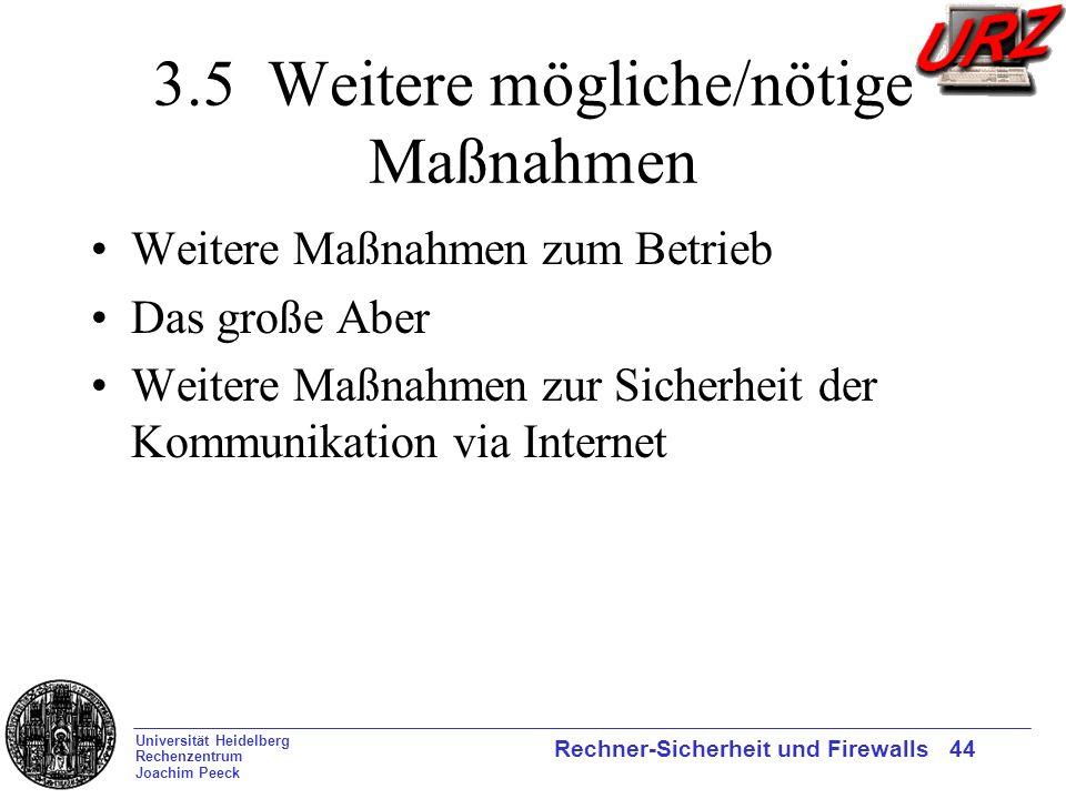 Universität Heidelberg Rechenzentrum Joachim Peeck Rechner-Sicherheit und Firewalls 44 3.5 Weitere mögliche/nötige Maßnahmen Weitere Maßnahmen zum Bet