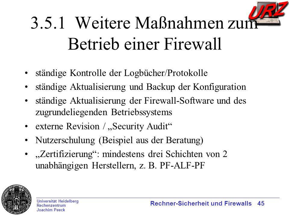 Universität Heidelberg Rechenzentrum Joachim Peeck Rechner-Sicherheit und Firewalls 45 3.5.1 Weitere Maßnahmen zum Betrieb einer Firewall ständige Kon