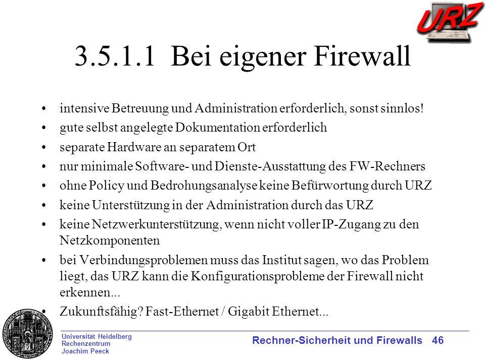 Universität Heidelberg Rechenzentrum Joachim Peeck Rechner-Sicherheit und Firewalls 46 3.5.1.1 Bei eigener Firewall intensive Betreuung und Administra