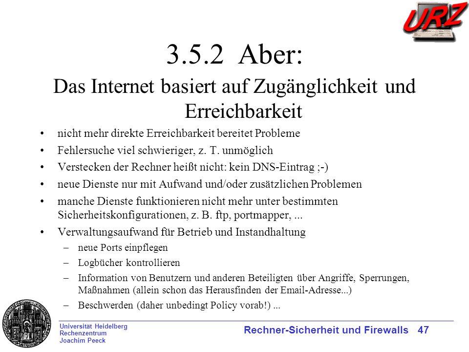 Universität Heidelberg Rechenzentrum Joachim Peeck Rechner-Sicherheit und Firewalls 47 3.5.2 Aber: Das Internet basiert auf Zugänglichkeit und Erreich