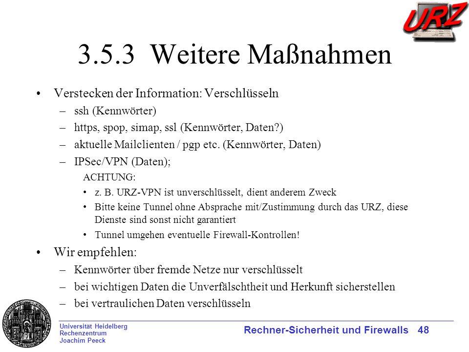 Universität Heidelberg Rechenzentrum Joachim Peeck Rechner-Sicherheit und Firewalls 48 3.5.3 Weitere Maßnahmen Verstecken der Information: Verschlüsse
