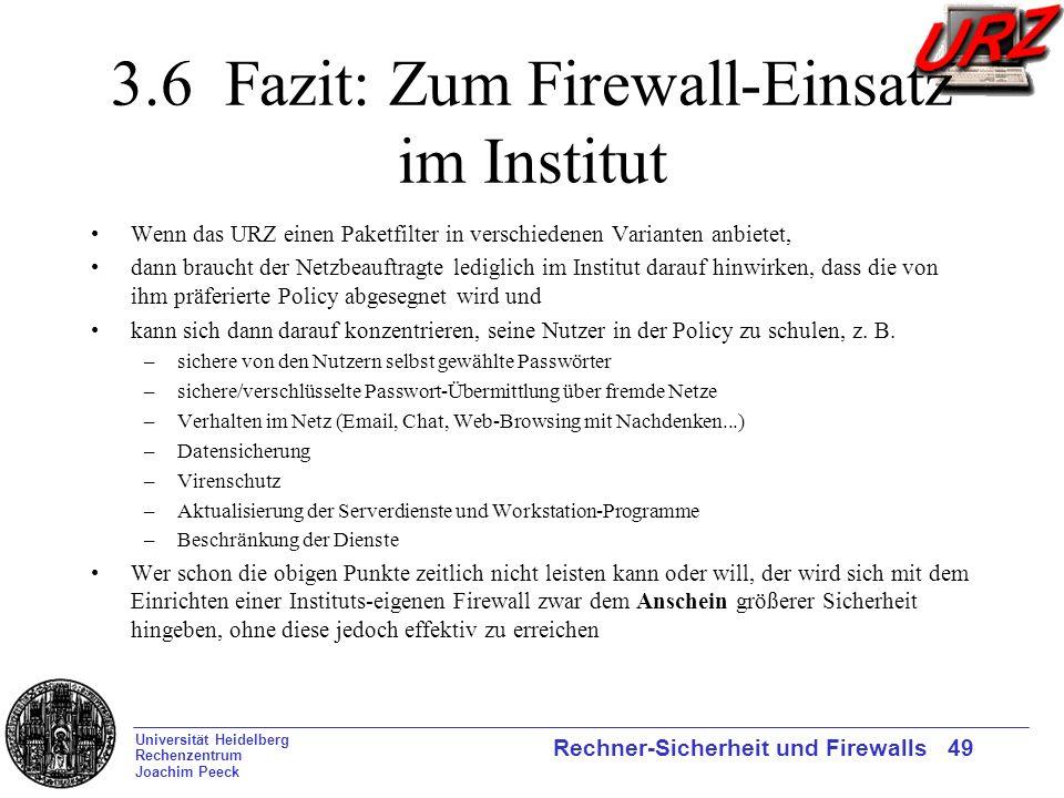 Universität Heidelberg Rechenzentrum Joachim Peeck Rechner-Sicherheit und Firewalls 49 3.6 Fazit: Zum Firewall-Einsatz im Institut Wenn das URZ einen