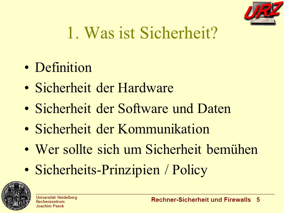 Universität Heidelberg Rechenzentrum Joachim Peeck Rechner-Sicherheit und Firewalls 5 1. Was ist Sicherheit? Definition Sicherheit der Hardware Sicher