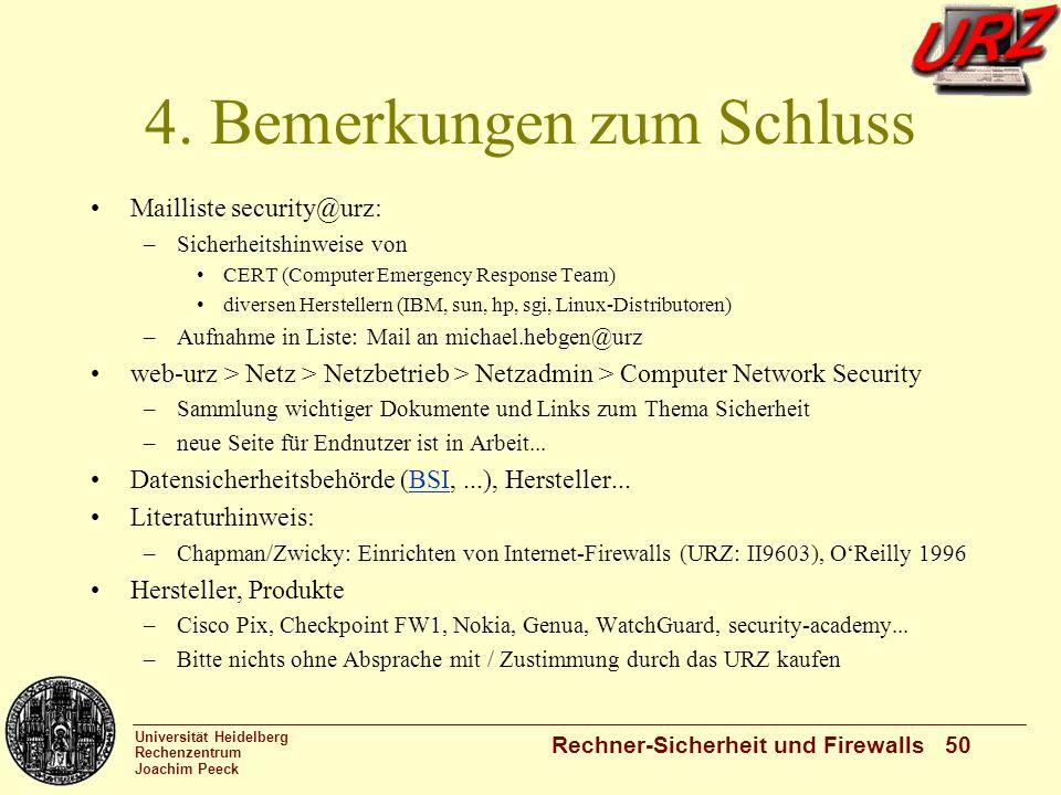 Universität Heidelberg Rechenzentrum Joachim Peeck Rechner-Sicherheit und Firewalls 50 4. Bemerkungen zum Schluss Mailliste security@urz: –Sicherheits