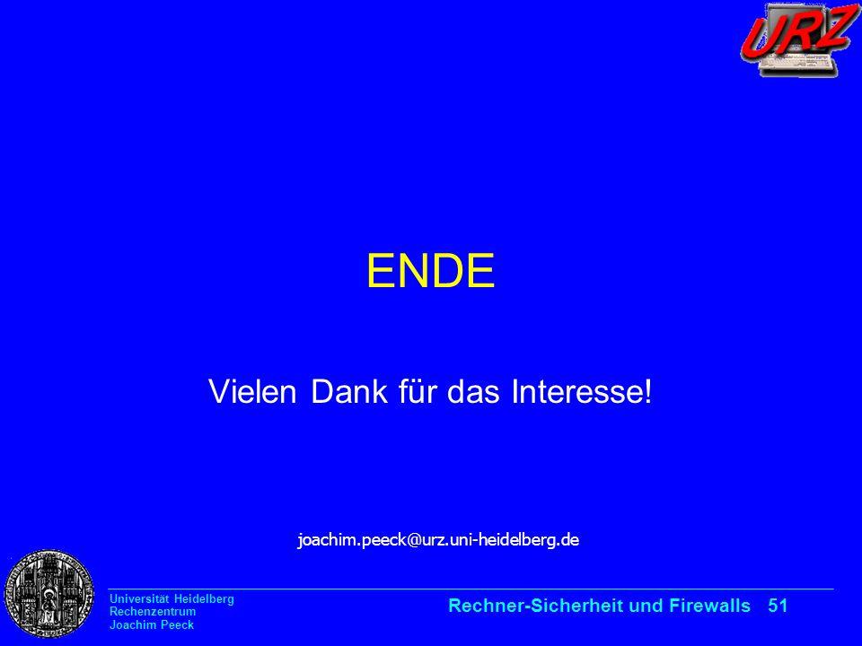 Universität Heidelberg Rechenzentrum Joachim Peeck Rechner-Sicherheit und Firewalls 51 ENDE Vielen Dank für das Interesse! joachim.peeck@urz.uni-heide