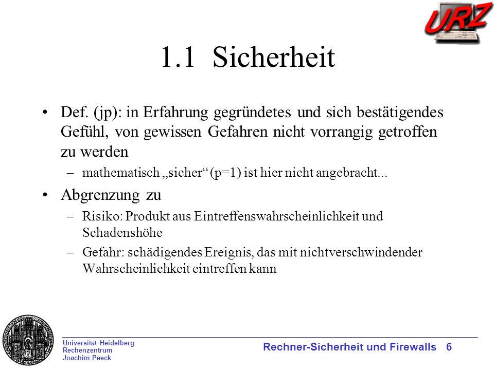 Universität Heidelberg Rechenzentrum Joachim Peeck Rechner-Sicherheit und Firewalls 6 1.1 Sicherheit Def. (jp): in Erfahrung gegründetes und sich best