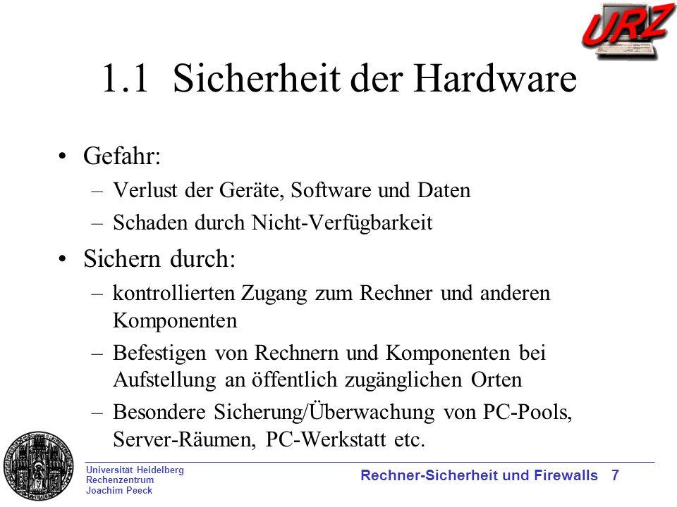 Universität Heidelberg Rechenzentrum Joachim Peeck Rechner-Sicherheit und Firewalls 7 1.1 Sicherheit der Hardware Gefahr: –Verlust der Geräte, Softwar