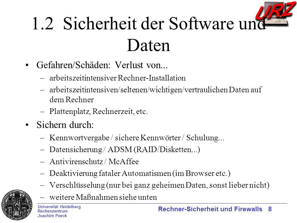 Universität Heidelberg Rechenzentrum Joachim Peeck Rechner-Sicherheit und Firewalls 8 1.2 Sicherheit der Software und Daten Gefahren/Schäden: Verlust