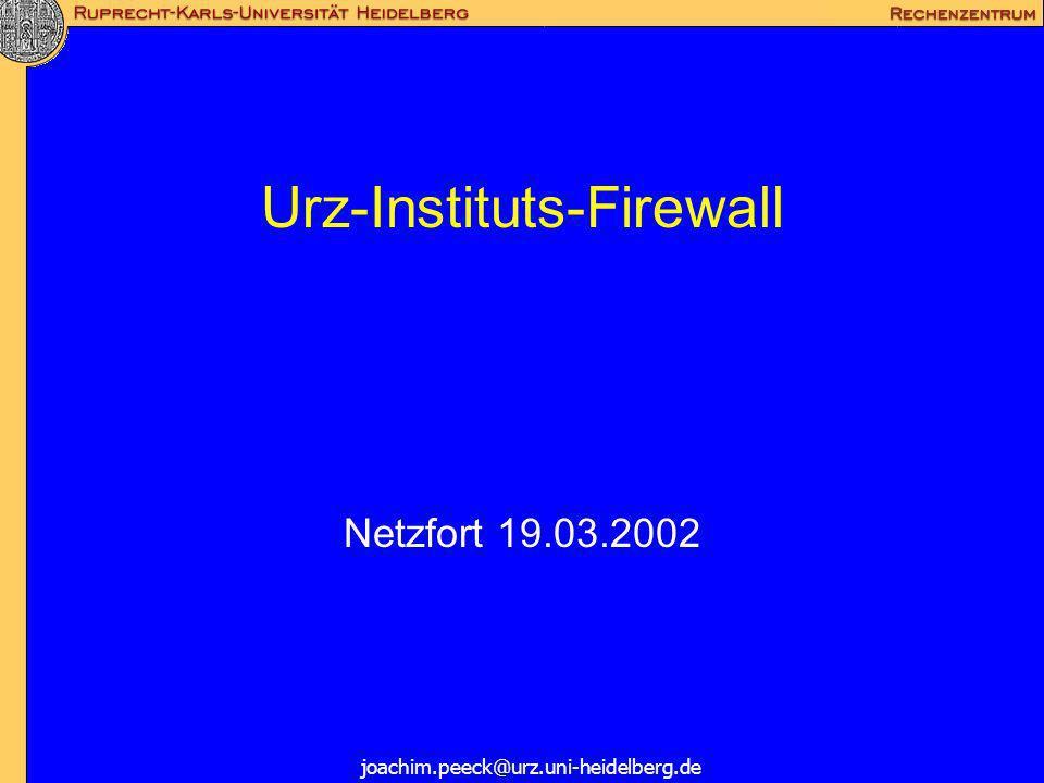 Urz-Instituts-Firewall Netzfort 19.03.2002 joachim.peeck@urz.uni-heidelberg.de