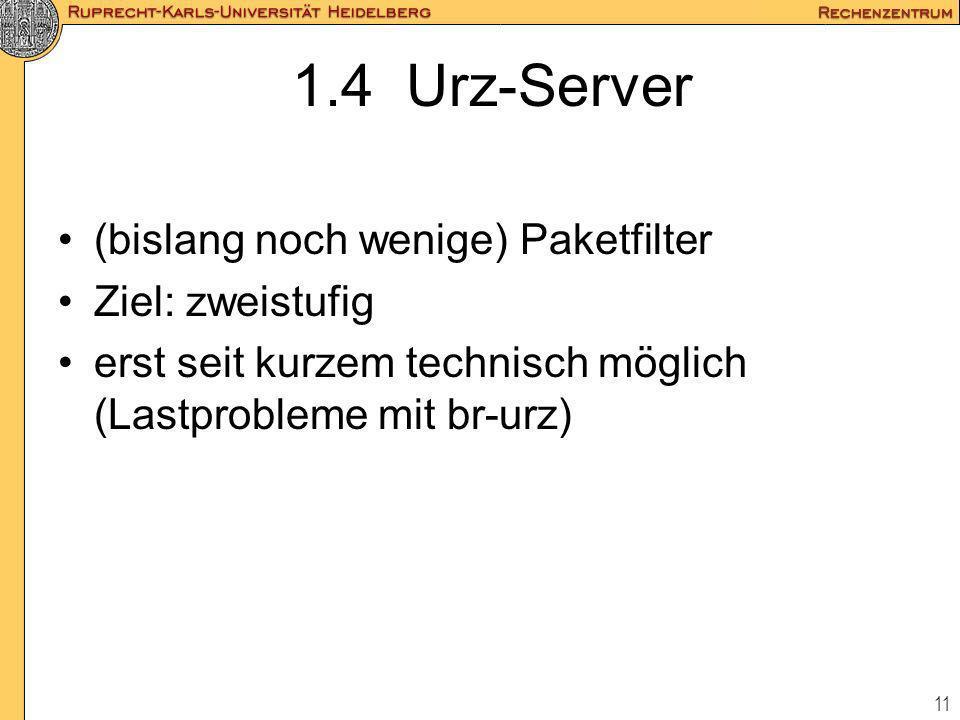 11 1.4 Urz-Server (bislang noch wenige) Paketfilter Ziel: zweistufig erst seit kurzem technisch möglich (Lastprobleme mit br-urz)