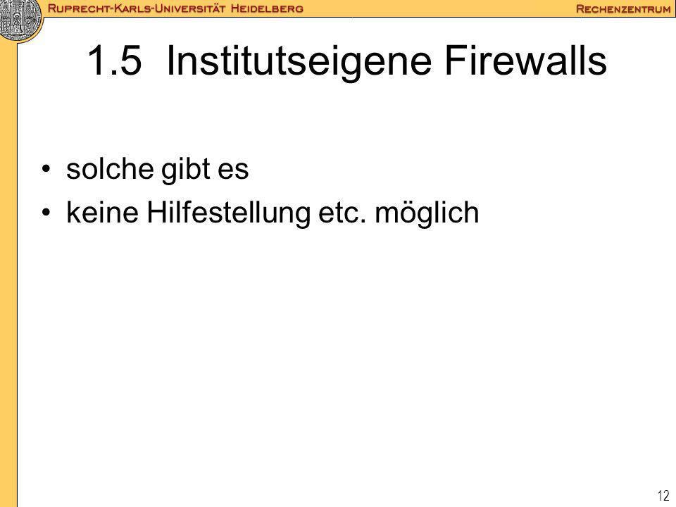 12 1.5 Institutseigene Firewalls solche gibt es keine Hilfestellung etc. möglich