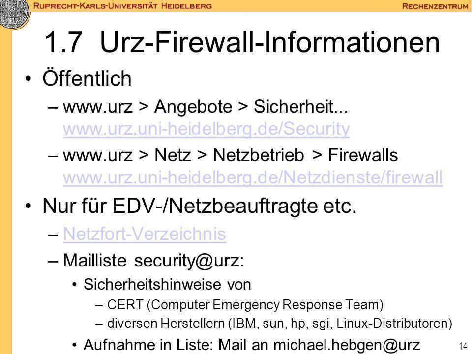 14 1.7 Urz-Firewall-Informationen Öffentlich –www.urz > Angebote > Sicherheit... www.urz.uni-heidelberg.de/Security www.urz.uni-heidelberg.de/Security