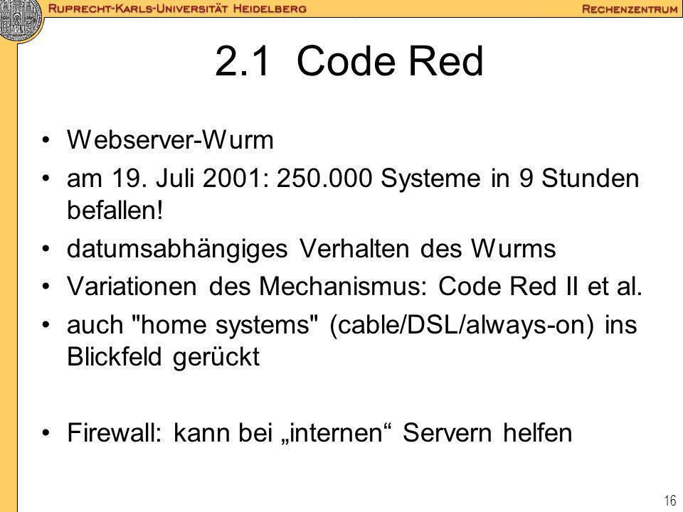 16 2.1 Code Red Webserver-Wurm am 19. Juli 2001: 250.000 Systeme in 9 Stunden befallen! datumsabhängiges Verhalten des Wurms Variationen des Mechanism