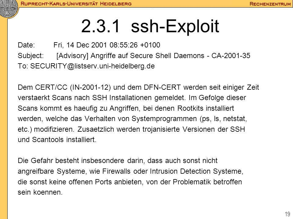 19 2.3.1 ssh-Exploit Date: Fri, 14 Dec 2001 08:55:26 +0100 Subject: [Advisory] Angriffe auf Secure Shell Daemons - CA-2001-35 To: SECURITY@listserv.un