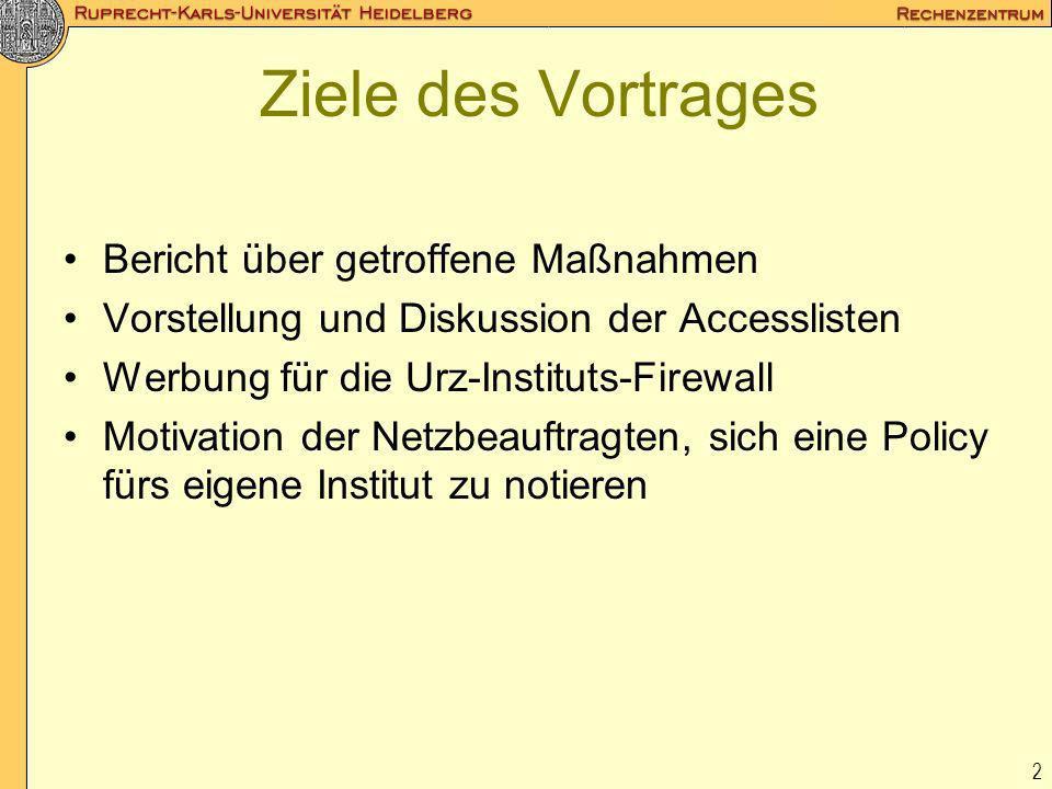 2 Ziele des Vortrages Bericht über getroffene Maßnahmen Vorstellung und Diskussion der Accesslisten Werbung für die Urz-Instituts-Firewall Motivation