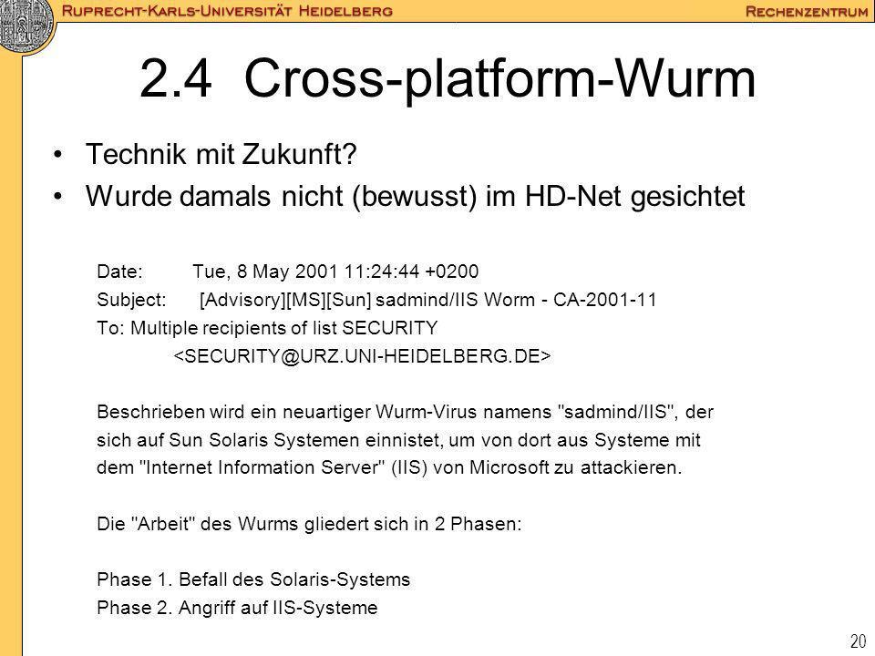 20 2.4 Cross-platform-Wurm Technik mit Zukunft? Wurde damals nicht (bewusst) im HD-Net gesichtet Date: Tue, 8 May 2001 11:24:44 +0200 Subject: [Adviso