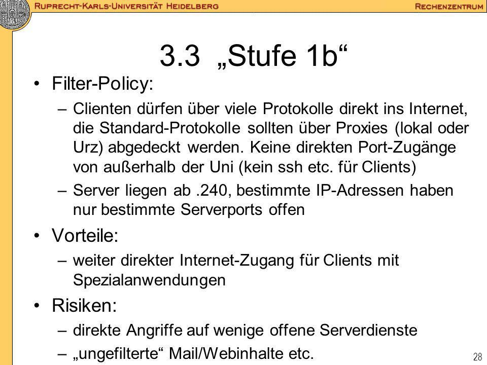 28 3.3 Stufe 1b Filter-Policy: –Clienten dürfen über viele Protokolle direkt ins Internet, die Standard-Protokolle sollten über Proxies (lokal oder Ur