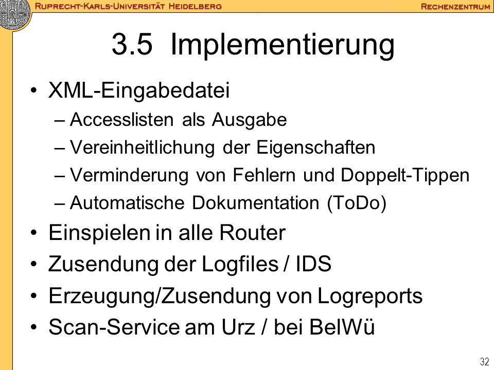 32 3.5 Implementierung XML-Eingabedatei –Accesslisten als Ausgabe –Vereinheitlichung der Eigenschaften –Verminderung von Fehlern und Doppelt-Tippen –A