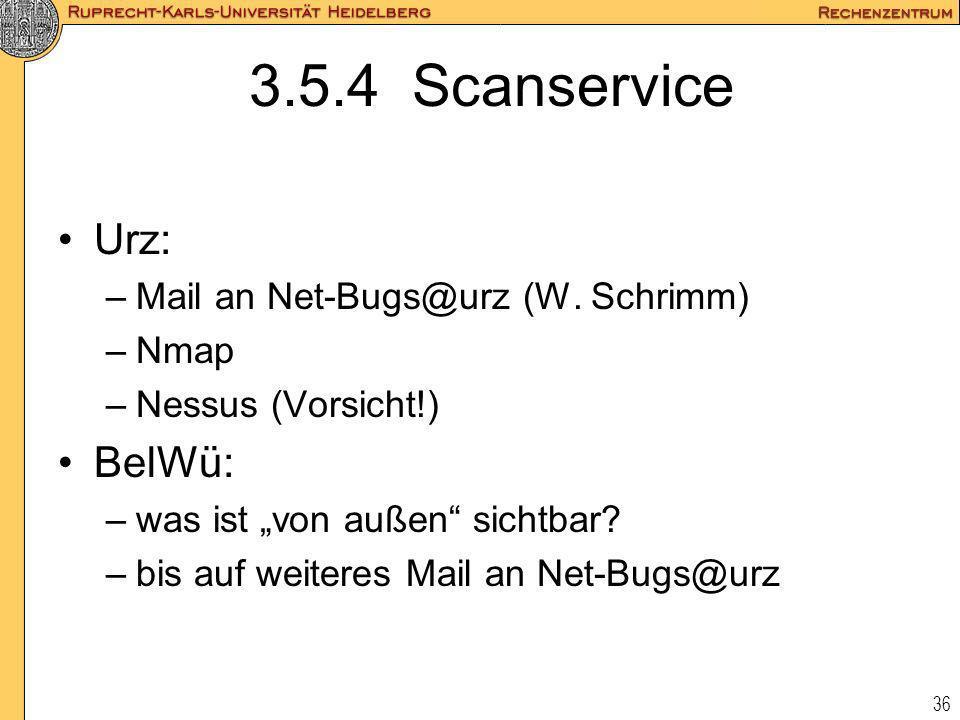 36 3.5.4 Scanservice Urz: –Mail an Net-Bugs@urz (W. Schrimm) –Nmap –Nessus (Vorsicht!) BelWü: –was ist von außen sichtbar? –bis auf weiteres Mail an N