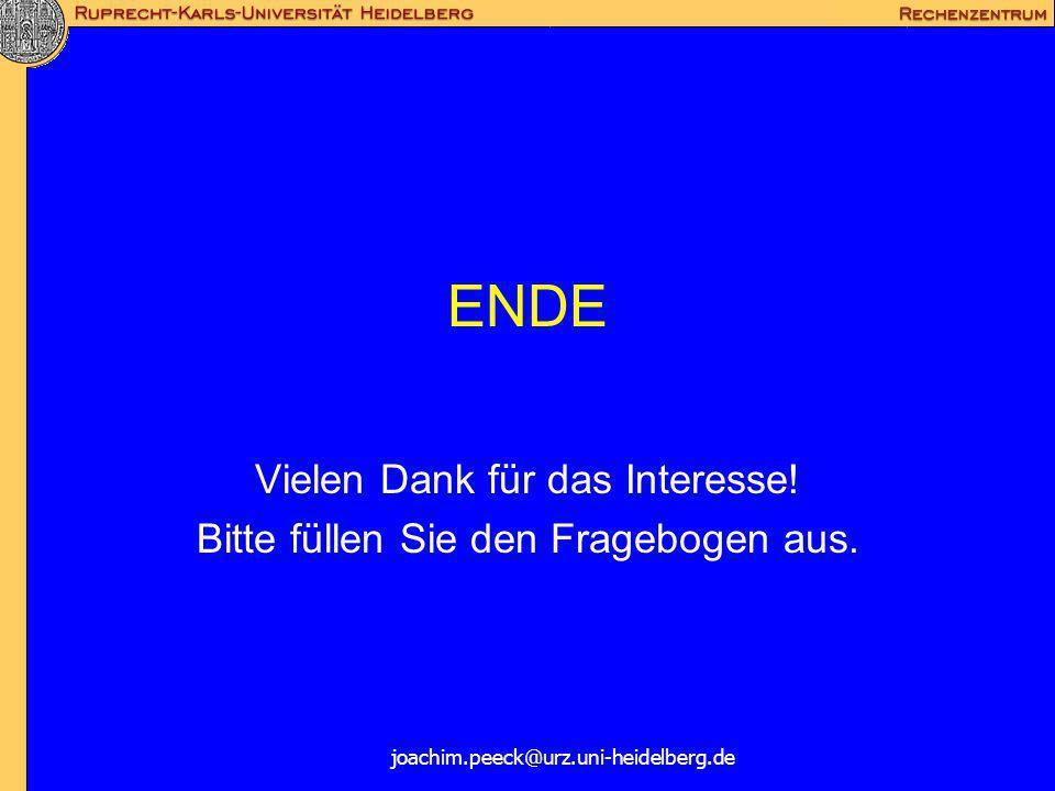ENDE Vielen Dank für das Interesse! Bitte füllen Sie den Fragebogen aus. joachim.peeck@urz.uni-heidelberg.de