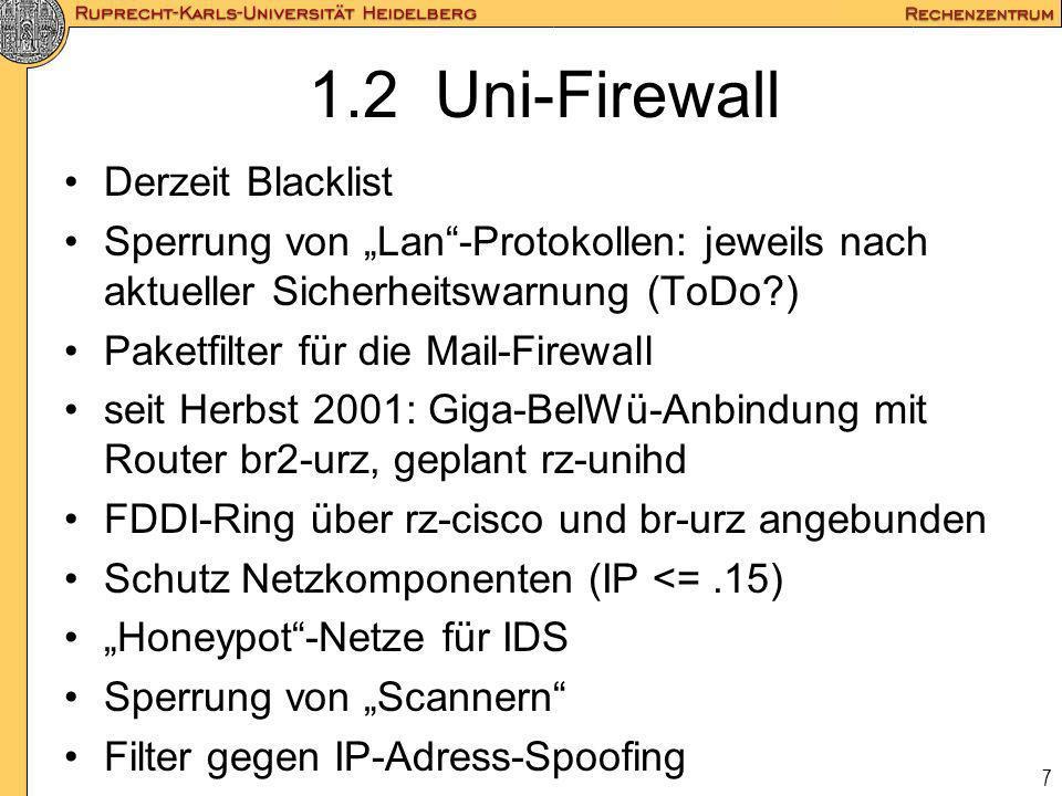 7 1.2 Uni-Firewall Derzeit Blacklist Sperrung von Lan-Protokollen: jeweils nach aktueller Sicherheitswarnung (ToDo?) Paketfilter für die Mail-Firewall