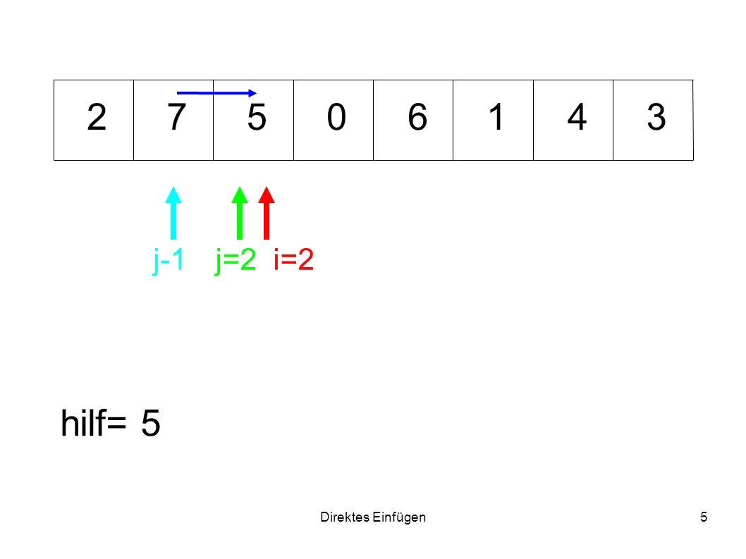 Direktes Einfügen26 6371 hilf= 3 i=7 j=3 0 j-1 254 Fertig!