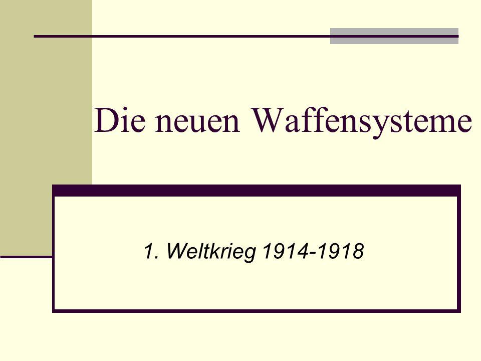 Die neuen Waffensysteme 1. Weltkrieg 1914-1918