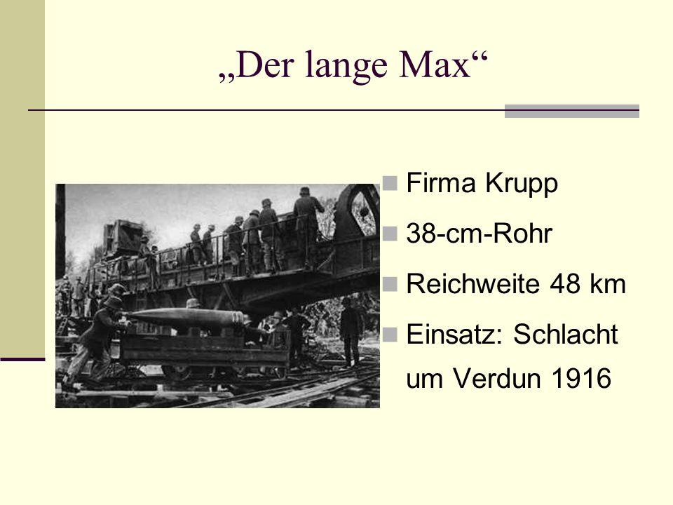 Der lange Max Firma Krupp 38-cm-Rohr Reichweite 48 km Einsatz: Schlacht um Verdun 1916