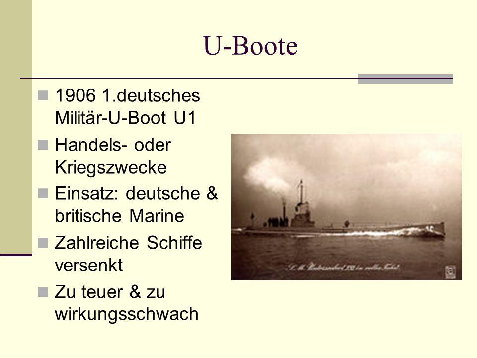 U-Boote 1906 1.deutsches Militär-U-Boot U1 Handels- oder Kriegszwecke Einsatz: deutsche & britische Marine Zahlreiche Schiffe versenkt Zu teuer & zu w