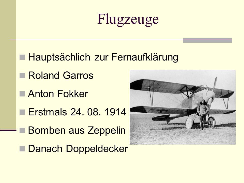Flugzeuge Hauptsächlich zur Fernaufklärung Roland Garros Anton Fokker Erstmals 24. 08. 1914 Bomben aus Zeppelin Danach Doppeldecker